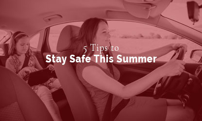 5 TIPS TO STAY SAFE THIS SUMMER