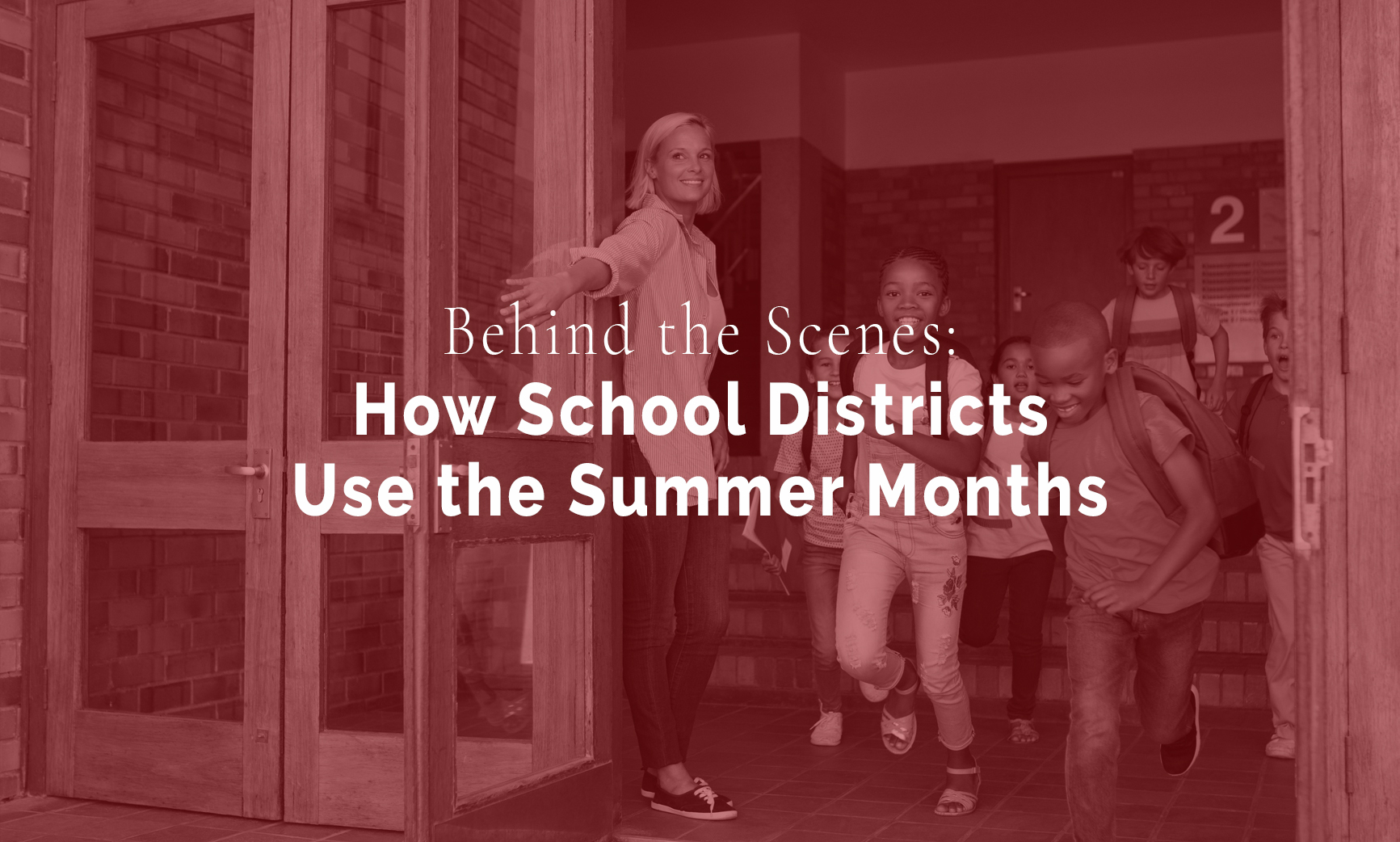 BEHIND THE SCENES: HOW SCHOOL DISTRICTS USE THE SUMMER MONTHS